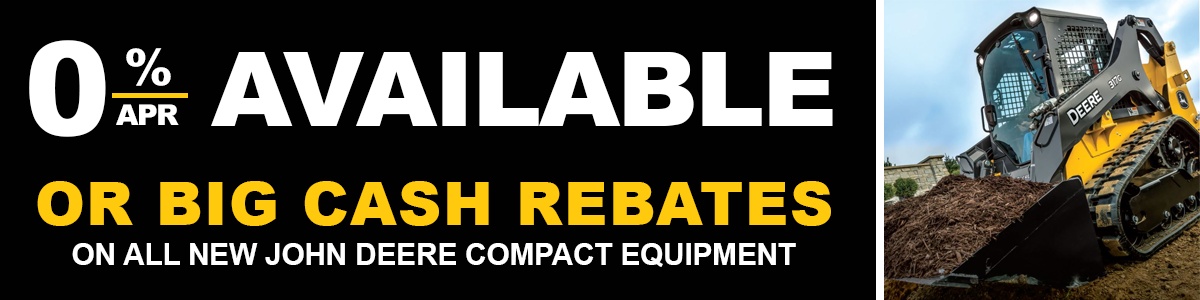 0% APR available or big cash rebates on all new John Deere Compact equipment